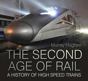 The Second Age of Rail: A History of High-Speed Trains