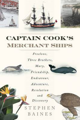Captain Cook's Merchant Ships: Free Love, Three Brothers, Mary, Friendship, Endeavour, Adventure, Resolution and Discovery