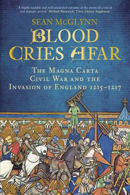Blood Cries Afar: The Magna Carta War and the Invasion of England 1215-1217