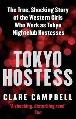 Tokyo Hostess: Inside the Shocking World of Tokyo Nightclub Hostessing