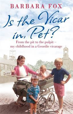 Is the Vicar in, Pet?: From the Pit to the Pulpit - My Childhood in a Geordie Vicarage