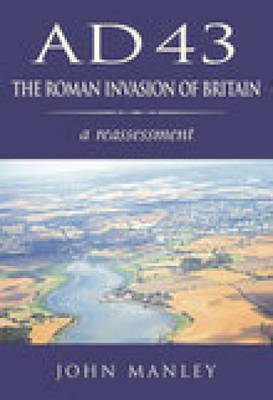 AD 43: The The Roman Invasion of Britain: A Reassessment