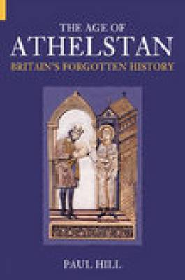 The Age of Athelstan: Britain's Forgotten History