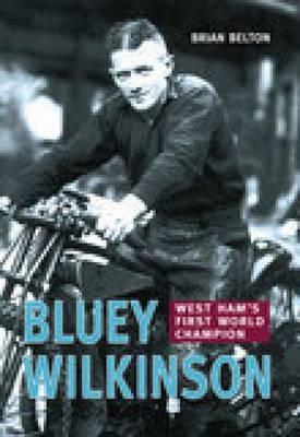 Bluey Wilkinson: West Ham's First World Champion