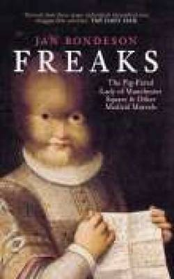Freaks: The Pig-Faced Lady of Manchester Quare and Other Medical Marvels