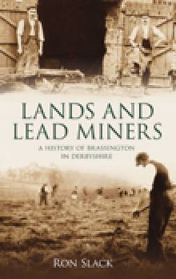 Brassington, Land & Lead Miners: A History of Brassington