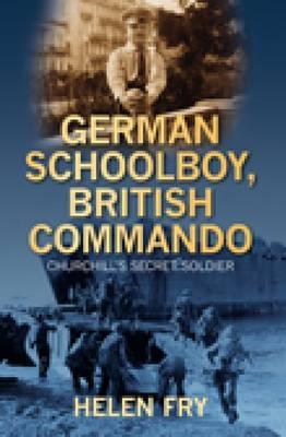 German Schoolboy, British Commando: Churchill's Secret Soldier