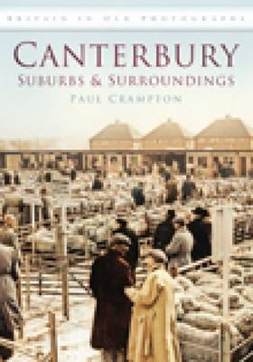 Canterbury: Suburbs & Surroundings: Britain in Old Photographs