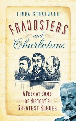 Fraudsters and Charlatans: A Peek at Some of History's Greatest Rogues