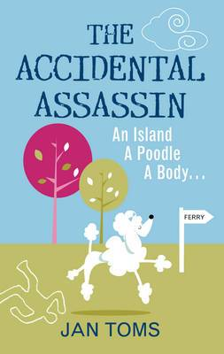 The Accidental Assassin: An Island, a Poodle, a Body ...