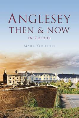 Anglesey Then & Now