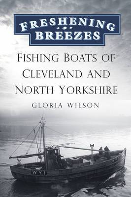 Freshening Breezes: Fishing Boats of Cleveland and North Yorkshire