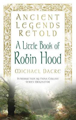 Ancient Legends Retold: A Little Book of Robin Hood: The Five Early Ballads