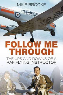 Follow Me Through: The Ups and Downs of a RAF Flying Instructor