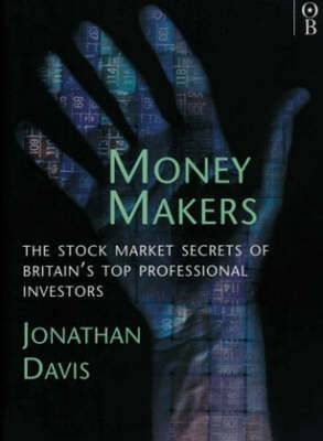 Money Makers: Stock Market Secrets of Britain's Top Professional Investment Managers