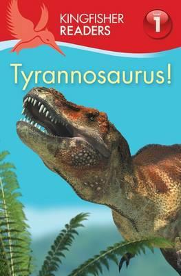 Kingfisher Readers: Tyrannosaurus!: Level 1: Kingfisher Readers:Tyrannosaurus! (Level 1: Beginning to Read) Beginning to Read