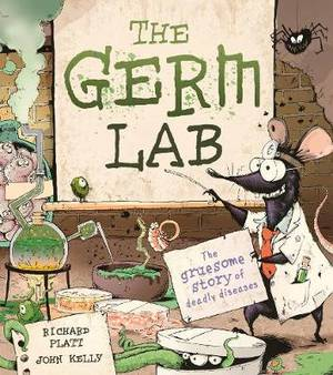The Germ Lab: The Gruesome Story of Deadly Diseases