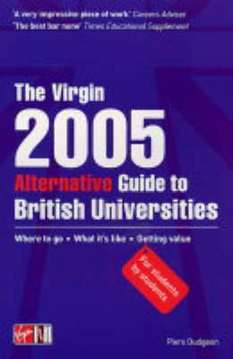 The Virgin Alternative Guide to British Universities: 2005