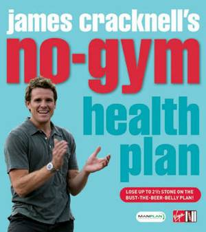 James Cracknell's No Gym Health Plan: Lose Up to Two and a Half Stone on the Bust-the-Beer-Belly Plan