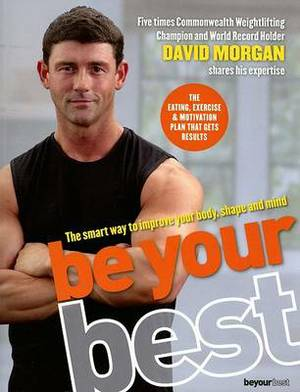 Be Your Best: The Smart Way to Improve Your Fitness, Shape and Mind