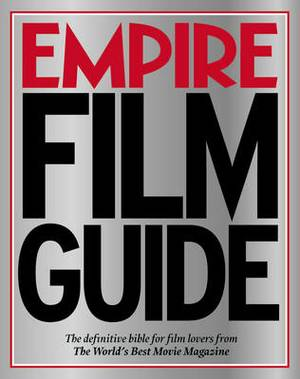 Empire  Film Guide: The Definitive Bible for Film Lovers from the World's Best Movie Magazine