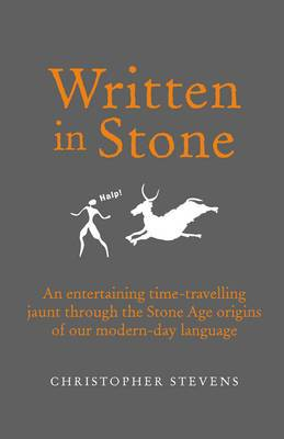 Written in Stone: An Entertaining Time-Travelling Jaunt Through the Stone Age Origins of Our Modern-Day Language