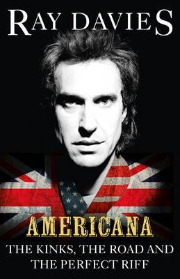 Americana: The Kinks, the Road and the Perfect Riff