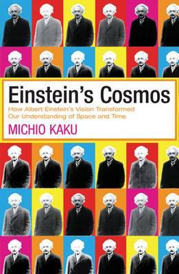 Einstein's Cosmos: How Albert Einstein's Vision Transformed Our Understanding of Space and Time