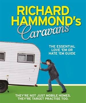 Richard Hammond's Caravans: The Essential Love 'Em or Hate 'Em Guide