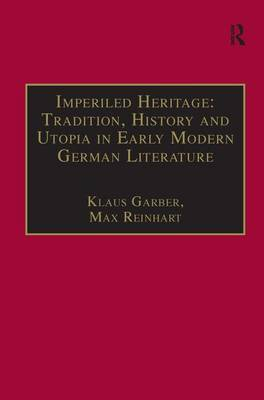 Imperiled Heritage: Tradition, History and Utopia in Early Modern German Literature