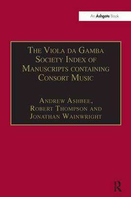 The Viola da Gamba Society Index of Manuscripts Containing Consort Music: Volume I