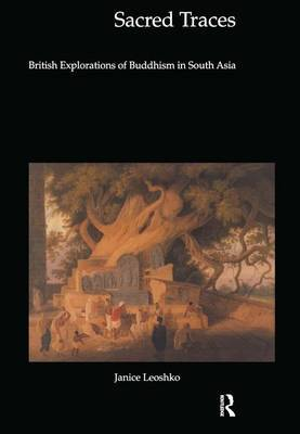 Sacred Traces: British Explorations of Buddhism in South Asia