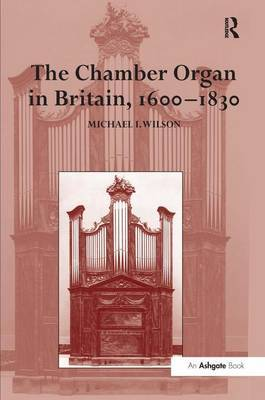 The Chamber Organ in Britain, 1600-1830