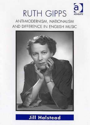 Ruth Gipps: Anti-Modernism, Nationalism and Difference in English Music