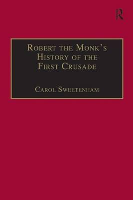 Robert the Monk's History of the First Crusade: Historia Iherosolimitana