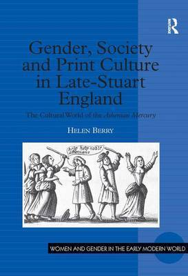 Gender Society and Print Culture in Late Stuart England: The Cultural World of the Athenian Mercury