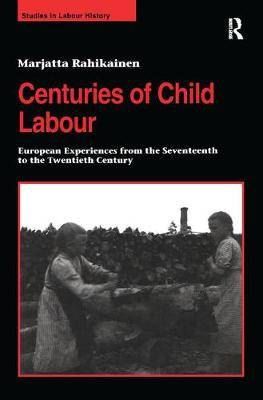 Centuries of Child Labour: European Experiences from the Seventeenth to the Twentieth Century