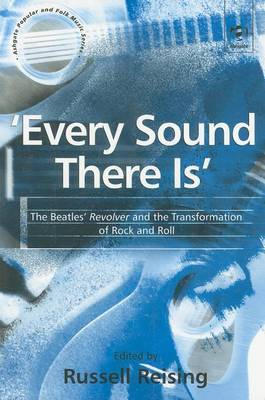 Every Sound There is:  The Beatles'   Revolver  and the Transformation of Rock and Roll