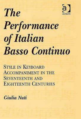 The Performance of Italian Basso Continuo: Style in Keyboard Accompaniment in the Seventeenth and Eighteenth Centuries