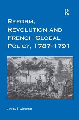 Reform, Revolution and French Global Policy 1787-1791