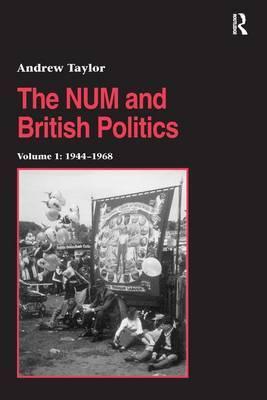 The NUM and British Politics: Volume 1: 1944-1968
