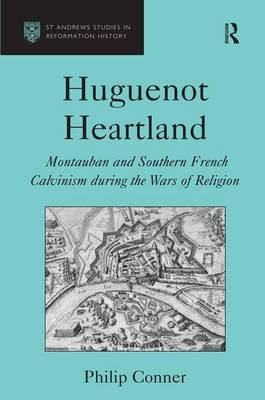 Huguenot Heartland: Montauban and Southern French Calvinism During the Wars of Religion