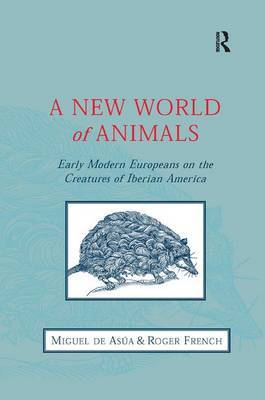 A New World of Animals: Early Modern Europeans on the Creatures of Iberian America