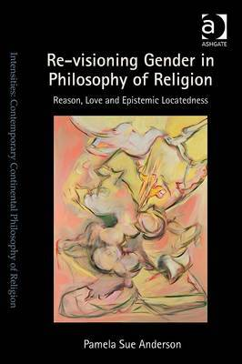 Re-Visioning Gender in Philosophy of Religion: Reason, Love and Epistemic Locatedness
