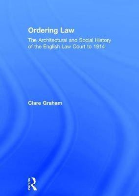 Ordering Law: The Architectural and Social History of the English Law Court to 1914