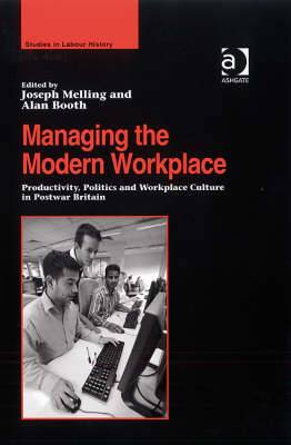 Managing the Modern Workplace: Productivity, Politics and Workplace Culture in Postwar Britain