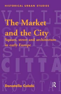 The Market and the City: Square, Street and Architecture in Early Modern Europe