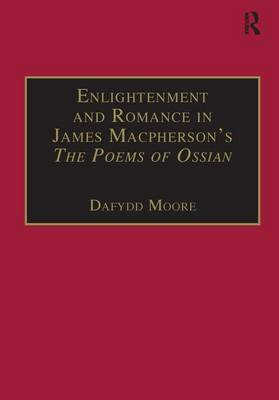 Enlightenment and Romance in James Macpherson's The Poems of Ossian: Myth, Genre and Cultural Change