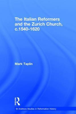 The Italian Reformers and the Zurich Church, c.1540-1620