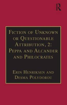 Fiction of Unknown or Questionable Attribution: Part 2: Peppa and Alcander and Philocrates: Part 3, Volume 10: Printed Writings 1641-1700